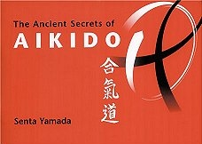 AIKIDO AID - THE ANCIENT SECRETS OF AIKIDO by SENTA YAMADA